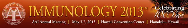 IMMUNOLOGY 2013™ Annual Meeting of The American Association of Immunologists | May 3-7, 2013 | Honolulu, Hawaii